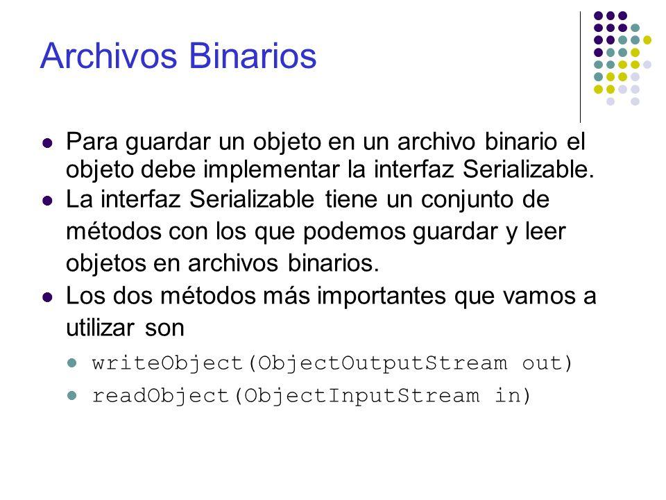 Archivos Binarios Para guardar un objeto en un archivo binario el objeto debe implementar la interfaz Serializable. La interfaz Serializable tiene un