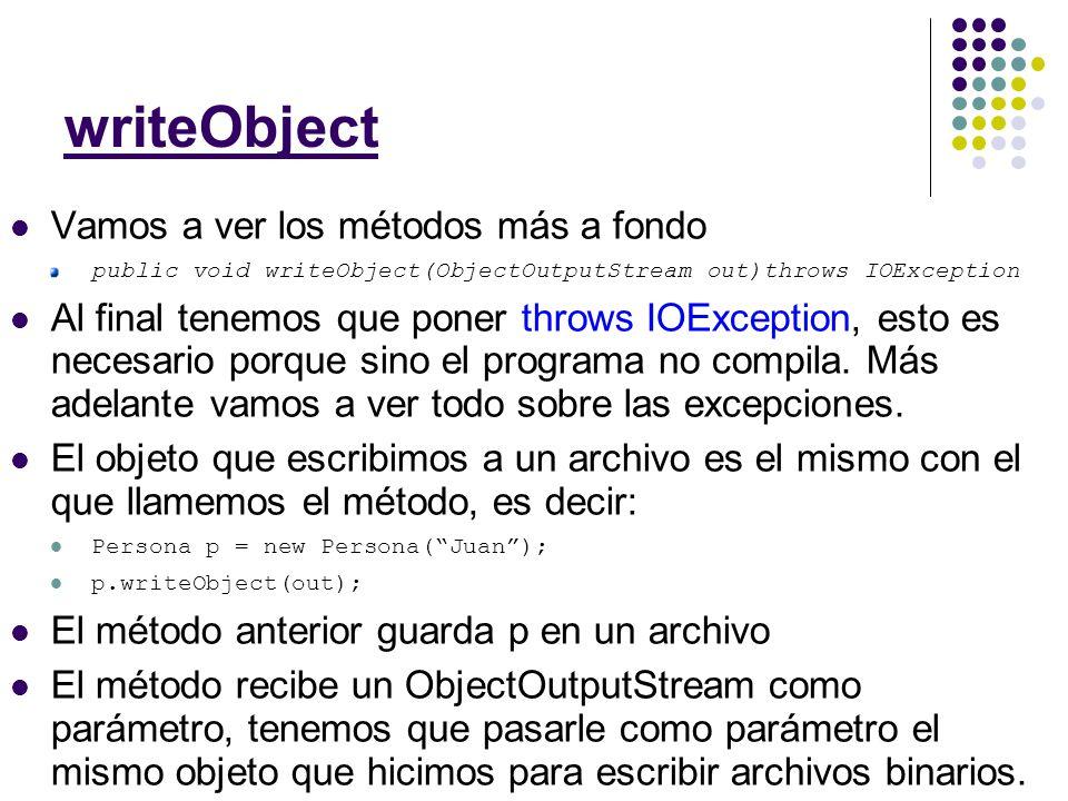 Vamos a ver los métodos más a fondo public void readObject(ObjectInputStream in)throws IOException, ClassNotFoundException Al final tenemos que poner throws IOException, esto es necesario porque sino el programa no compila.