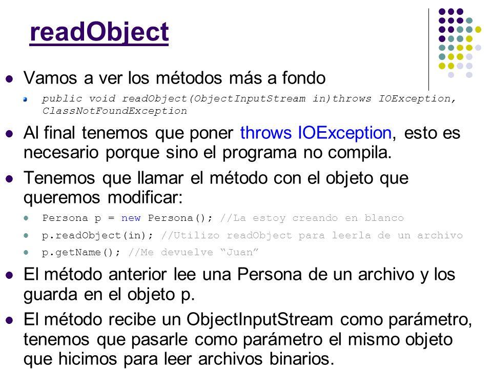 Vamos a ver los métodos más a fondo public void readObject(ObjectInputStream in)throws IOException, ClassNotFoundException Al final tenemos que poner