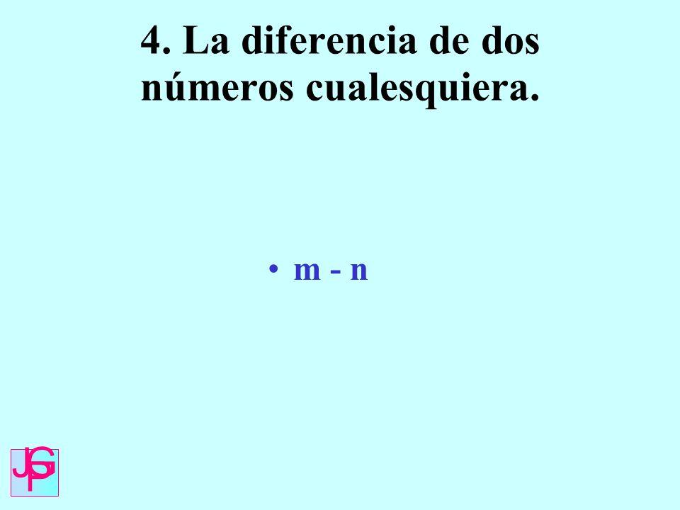 4. La diferencia de dos números cualesquiera. m - n J G P