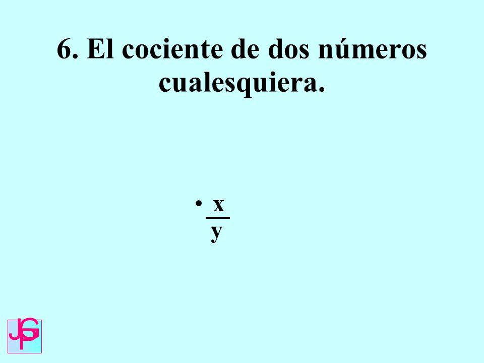 6. El cociente de dos números cualesquiera. x y J G P