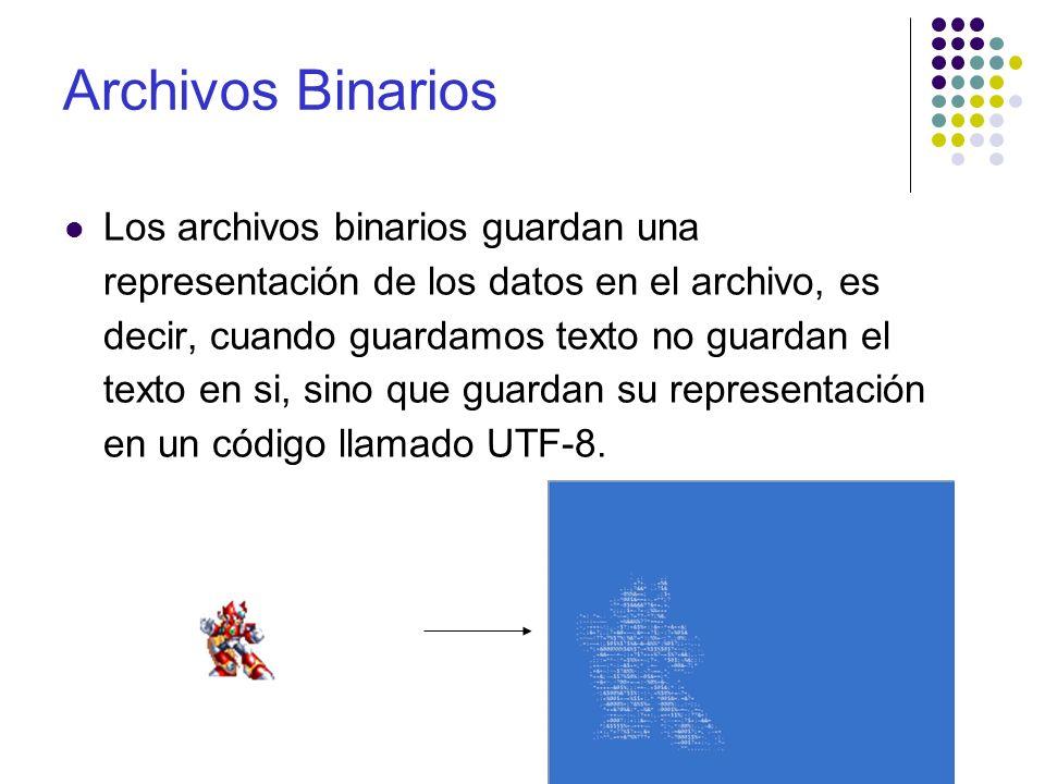 Archivos Binarios Los archivos binarios guardan una representación de los datos en el archivo, es decir, cuando guardamos texto no guardan el texto en si, sino que guardan su representación en un código llamado UTF-8.