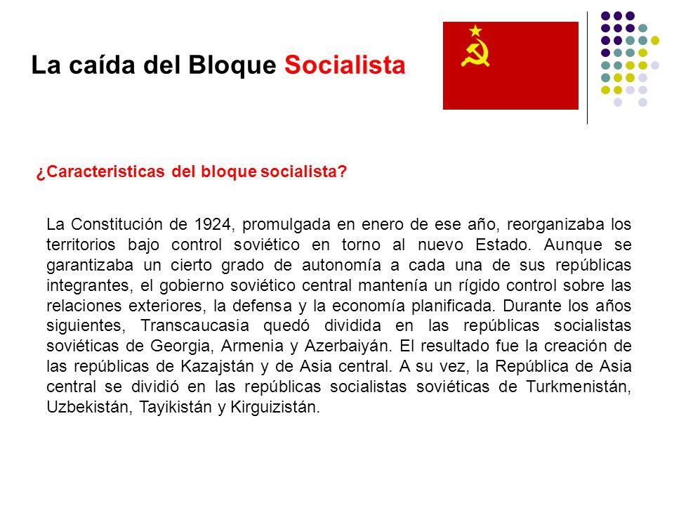 La caída del Bloque Socialista La Constitución de 1924, promulgada en enero de ese año, reorganizaba los territorios bajo control soviético en torno a