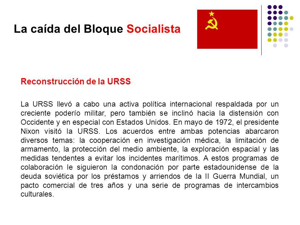 La caída del Bloque Socialista La URSS llevó a cabo una activa política internacional respaldada por un creciente poderío militar, pero también se inc