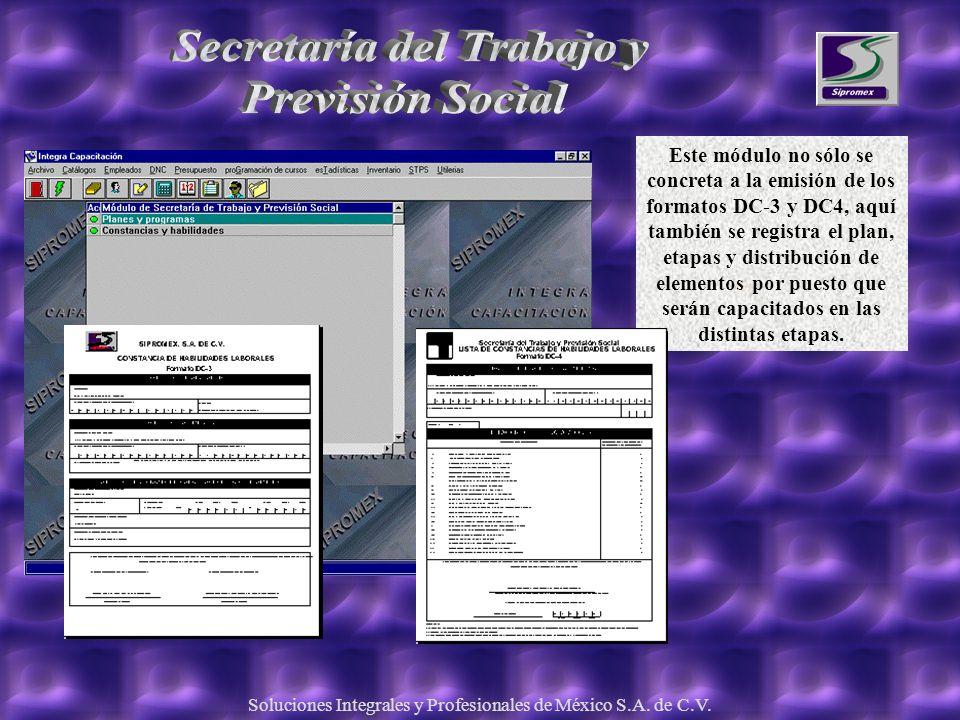Soluciones Integrales y Profesionales de México S.A. de C.V. Este módulo no sólo se concreta a la emisión de los formatos DC-3 y DC4, aquí también se