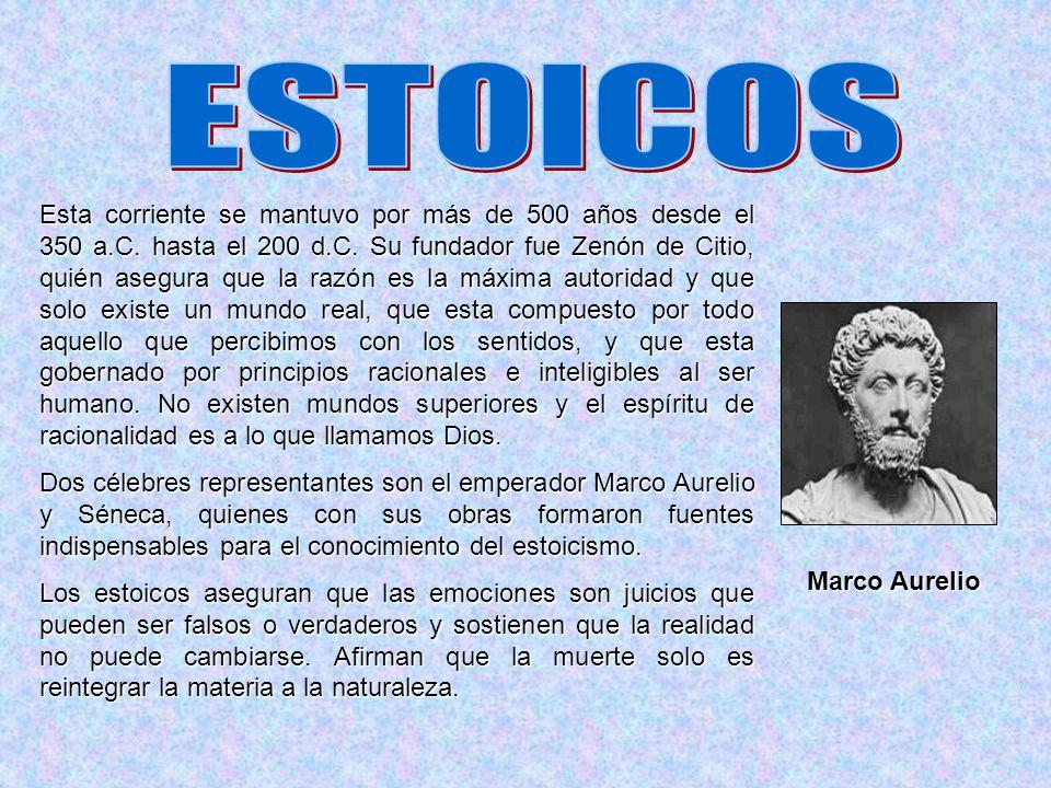 Esta corriente se mantuvo por más de 500 años desde el 350 a.C. hasta el 200 d.C. Su fundador fue Zenón de Citio, quién asegura que la razón es la máx