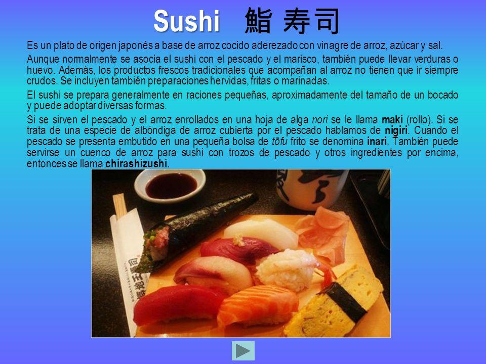 Es un plato de origen japonés a base de arroz cocido aderezado con vinagre de arroz, azúcar y sal. Aunque normalmente se asocia el sushi con el pescad