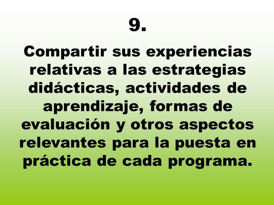 9. Compartir sus experiencias relativas a las estrategias didácticas, actividades de aprendizaje, formas de evaluación y otros aspectos relevantes par