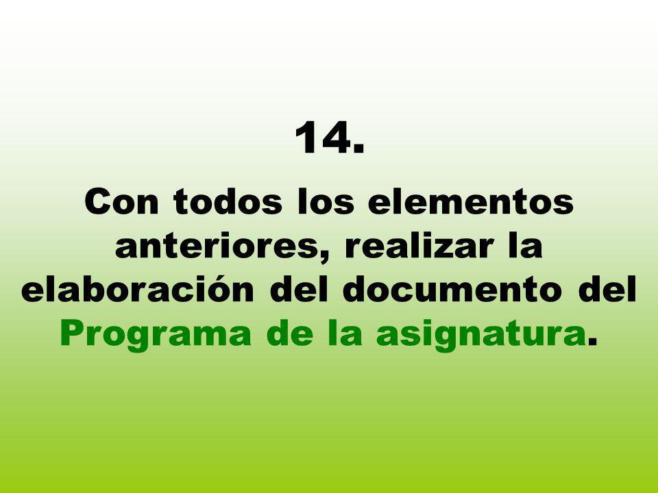14. Con todos los elementos anteriores, realizar la elaboración del documento del Programa de la asignatura.