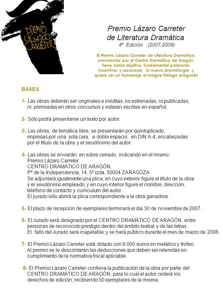 Premio Lázaro Carreter de Literatura Dramática 4ª Edición (2007-2008) El Premio Lázaro Carreter de Literatura Dramática, convocado por el Centro Dramá