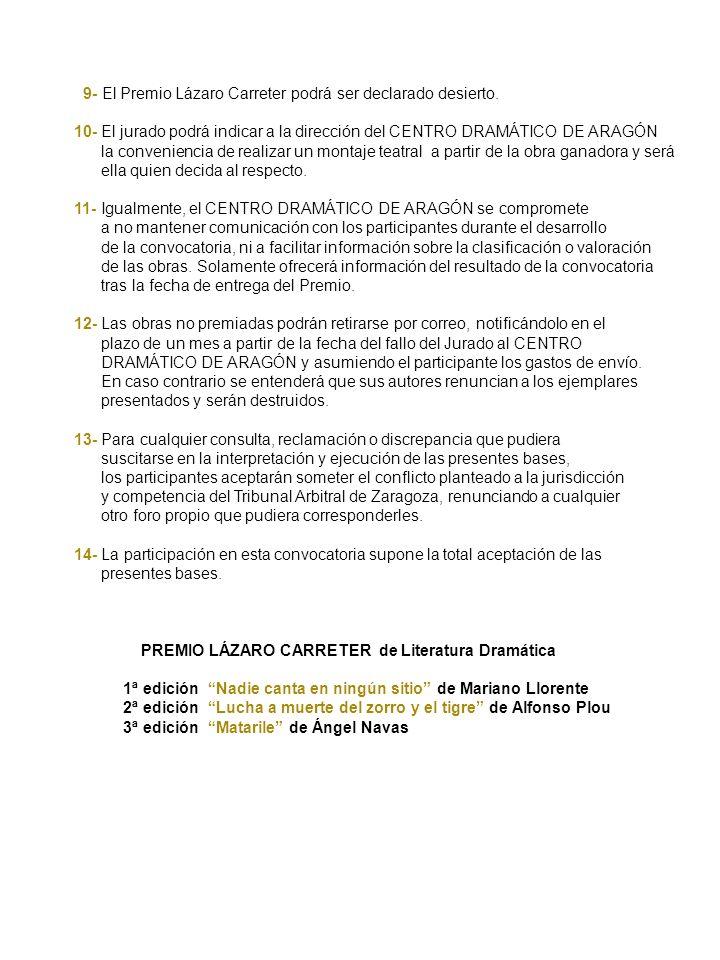 9- El Premio Lázaro Carreter podrá ser declarado desierto. 10- El jurado podrá indicar a la dirección del CENTRO DRAMÁTICO DE ARAGÓN la conveniencia d