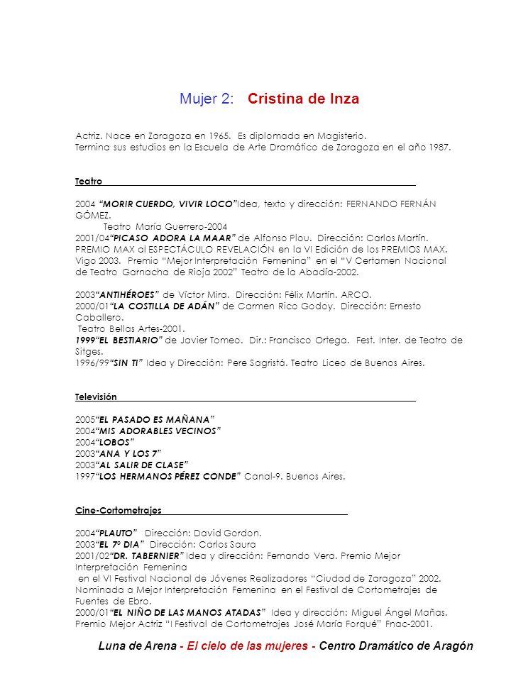 Mujer 2: Cristina de Inza Actriz. Nace en Zaragoza en 1965. Es diplomada en Magisterio. Termina sus estudios en la Escuela de Arte Dramático de Zarago