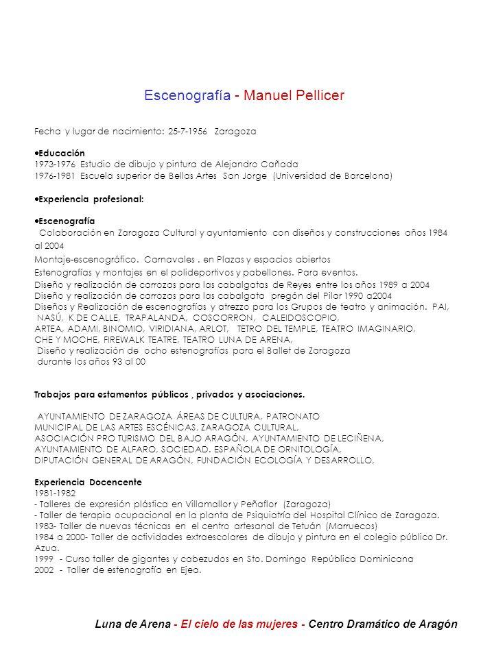 Escenografía - Manuel Pellicer Fecha y lugar de nacimiento: 25-7-1956 Zaragoza Educación 1973-1976 Estudio de dibujo y pintura de Alejandro Cañada 197