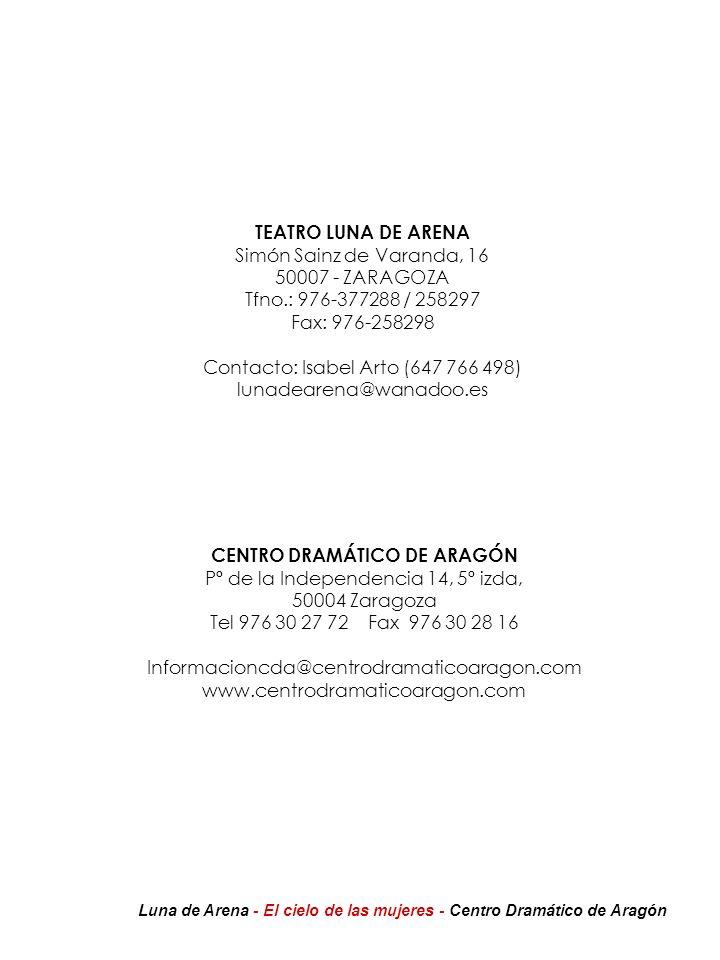 TEATRO LUNA DE ARENA Simón Sainz de Varanda, 16 50007 - ZARAGOZA Tfno.: 976-377288 / 258297 Fax: 976-258298 Contacto: Isabel Arto (647 766 498) lunade