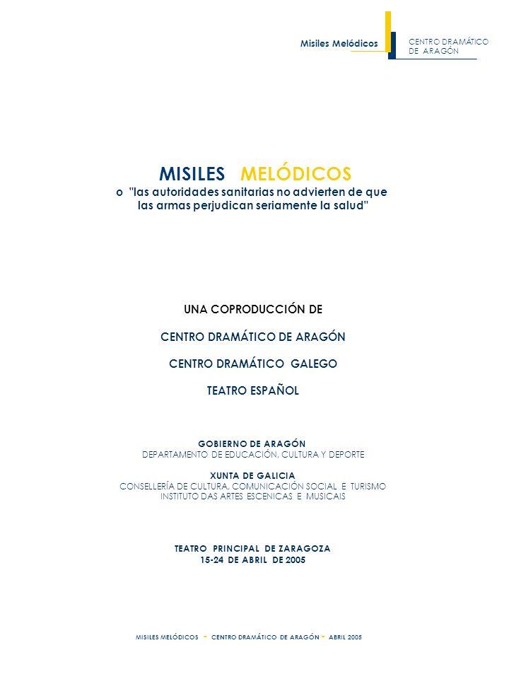 MISILES MELÓDICOS - CENTRO DRAMÁTICO DE ARAGÓN - ABRIL 2005 www.centrodramaticoaragon.com Pº de la Independencia 14, 5º izda, 50004 Zaragoza Tel 976 30 27 72 Fax 976 30 28 16 Informacioncda@centrodramaticoaragon.com
