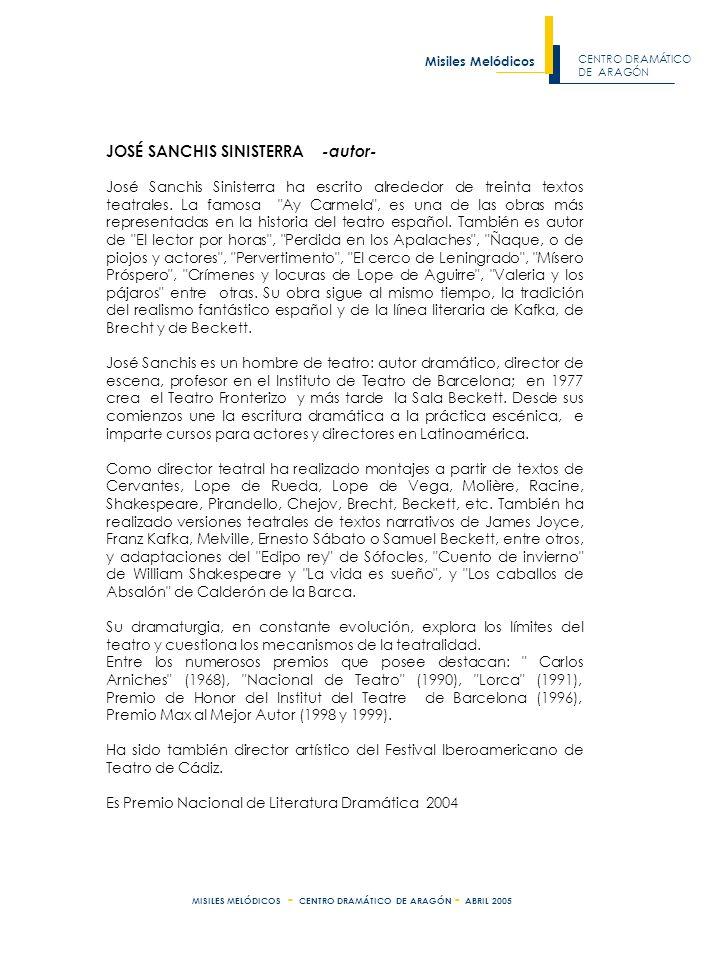 CENTRO DRAMÁTICO DE ARAGÓN Misiles Melódicos MISILES MELÓDICOS - CENTRO DRAMÁTICO DE ARAGÓN - ABRIL 2005 JOSÉ SANCHIS SINISTERRA -autor- José Sanchis Sinisterra ha escrito alrededor de treinta textos teatrales.