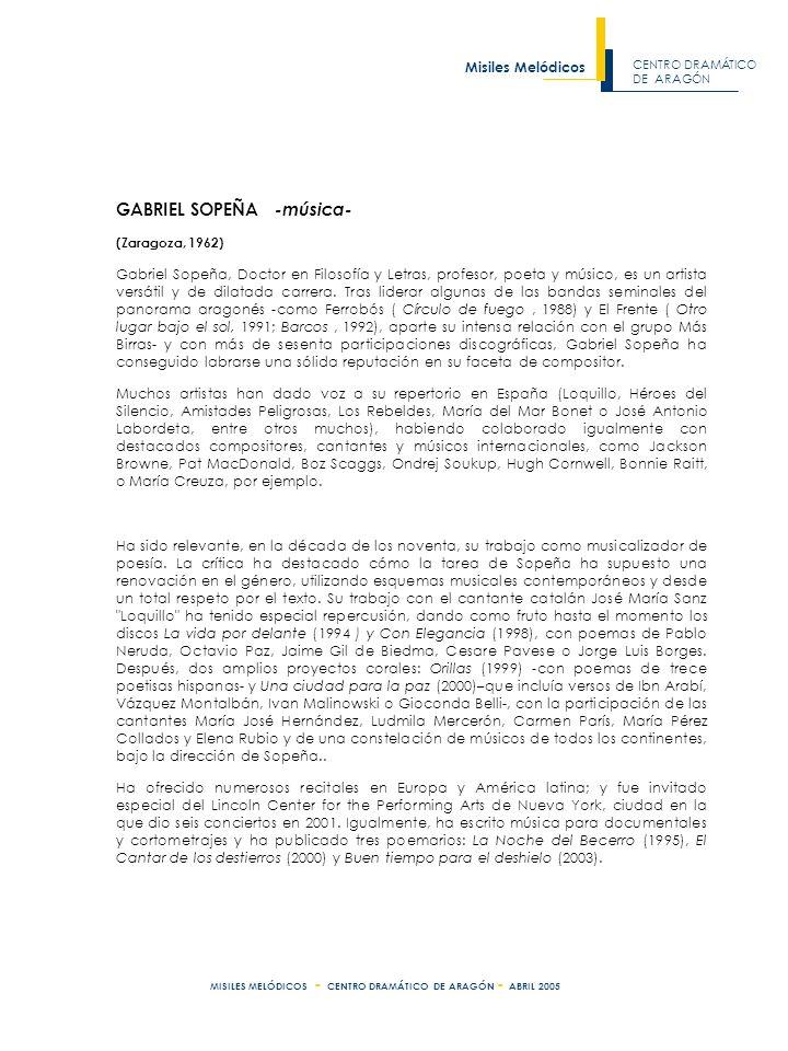 CENTRO DRAMÁTICO DE ARAGÓN Misiles Melódicos MISILES MELÓDICOS - CENTRO DRAMÁTICO DE ARAGÓN - ABRIL 2005 MISILES MELÓDICOS Cantables ejecutados a lo largo de la función: ACTO PRIMERO OBERTURA (Pesadilla psicotrópica) SATURNINO (Baladro difuso) FILARMÓNICO (Escalilla expectorante) NO ESTOY CANTANDO POR GUSTO (Cotolengo misal) DONDE LAS CUERDAS VOCALES (Angostura de compás partido) ¿QUÉ QUIERES DECIR.