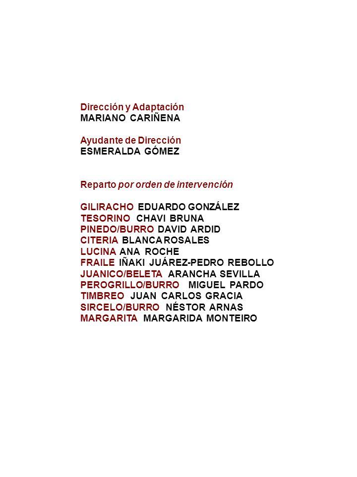 Dirección y Adaptación MARIANO CARIÑENA Ayudante de Dirección ESMERALDA GÓMEZ Reparto por orden de intervención GILIRACHO EDUARDO GONZÁLEZ TESORINO CH