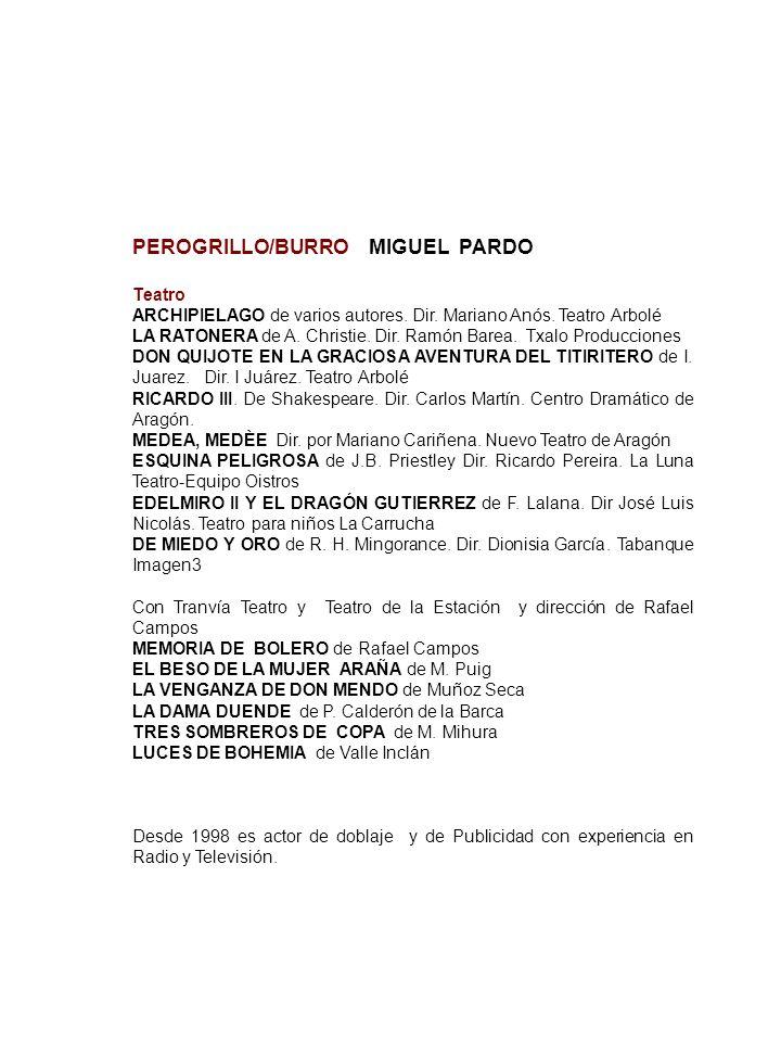 PEROGRILLO/BURRO MIGUEL PARDO Teatro ARCHIPIELAGO de varios autores. Dir. Mariano Anós. Teatro Arbolé LA RATONERA de A. Christie. Dir. Ramón Barea. Tx