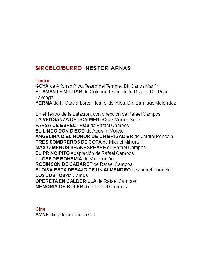 NESTOR ARNAS. Sircelo / Burro SIRCELO/BURRO NÉSTOR ARNAS Teatro GOYA de Alfonso Plou. Teatro del Temple. Dir Carlos Martín EL AMANTE MILITAR de Goldon