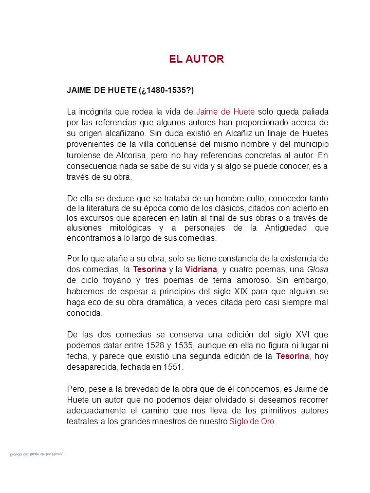 SU OBRA TESORINA Y VIDRIANA son dos comedias del autor de origen aragonés Jaime de Huete, que fueron publicadas entre 1528 y 1535.