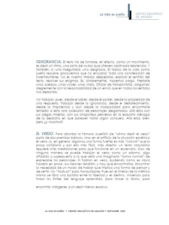 LA VIDA ES SUEÑO - CENTRO DRAMÁTICO DE ARAGÓN - SEPTIEMBRE 2005 IGNORANCIA. El texto ha de tomarse, en efecto, como un movimiento, es decir un ritmo,