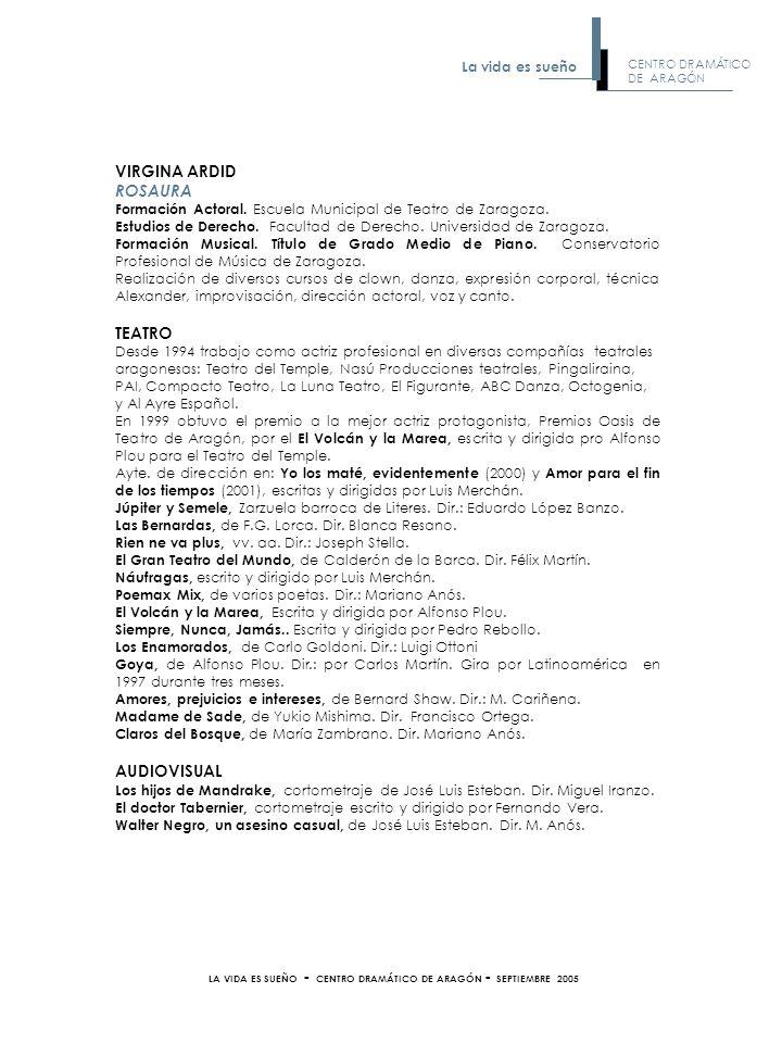 VIRGINA ARDID ROSAURA Formación Actoral. Escuela Municipal de Teatro de Zaragoza. Estudios de Derecho. Facultad de Derecho. Universidad de Zaragoza. F