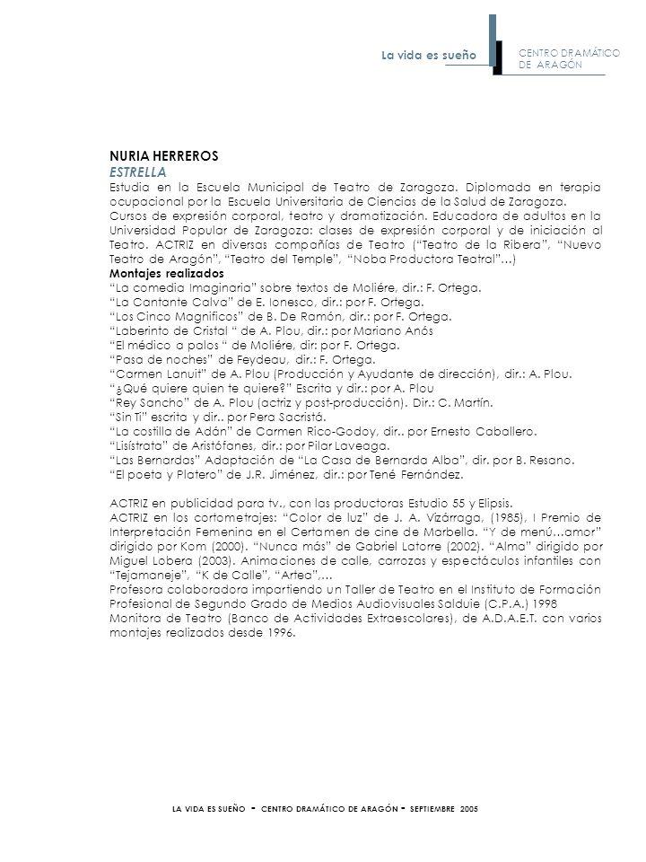 NURIA HERREROS ESTRELLA Estudia en la Escuela Municipal de Teatro de Zaragoza. Diplomada en terapia ocupacional por la Escuela Universitaria de Cienci
