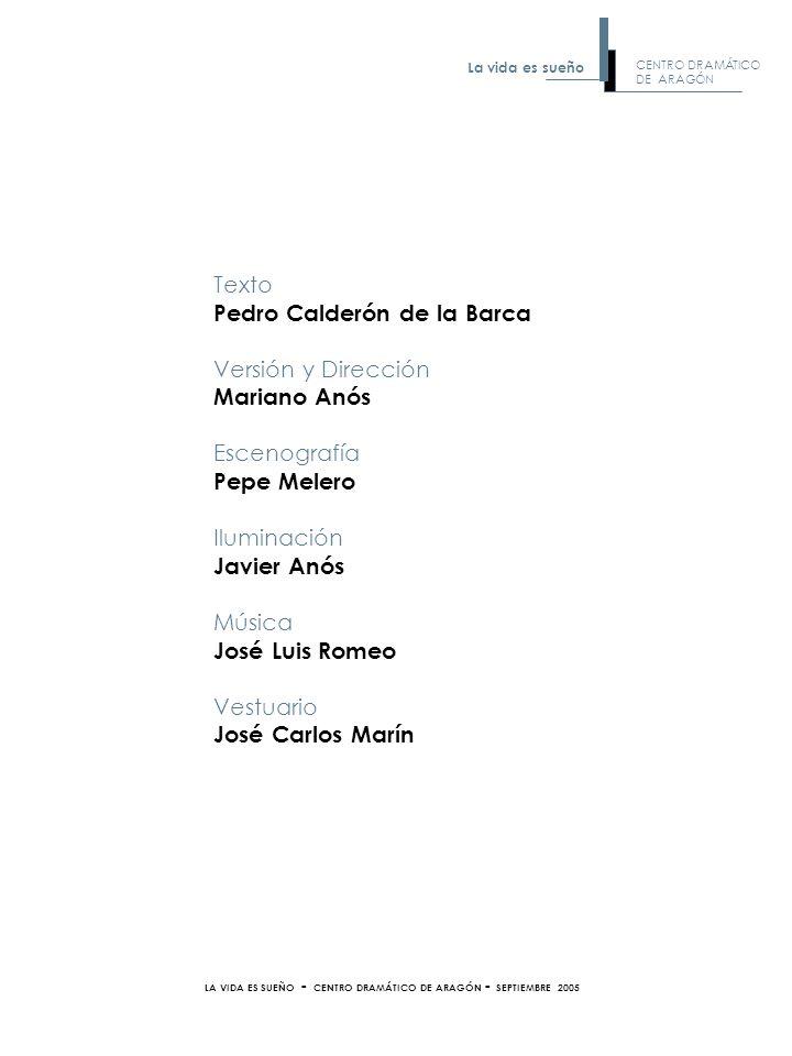 LA VIDA ES SUEÑO - CENTRO DRAMÁTICO DE ARAGÓN - SEPTIEMBRE 2005 Texto Pedro Calderón de la Barca Versión y Dirección Mariano Anós Escenografía Pepe Me