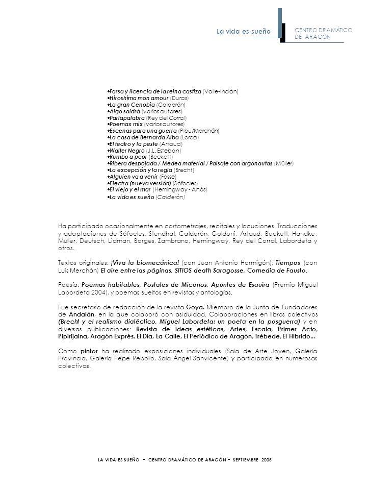 LA VIDA ES SUEÑO - CENTRO DRAMÁTICO DE ARAGÓN - SEPTIEMBRE 2005 Farsa y licencia de la reina castiza (Valle-Inclán) Hiroshima mon amour (Duras) La gra