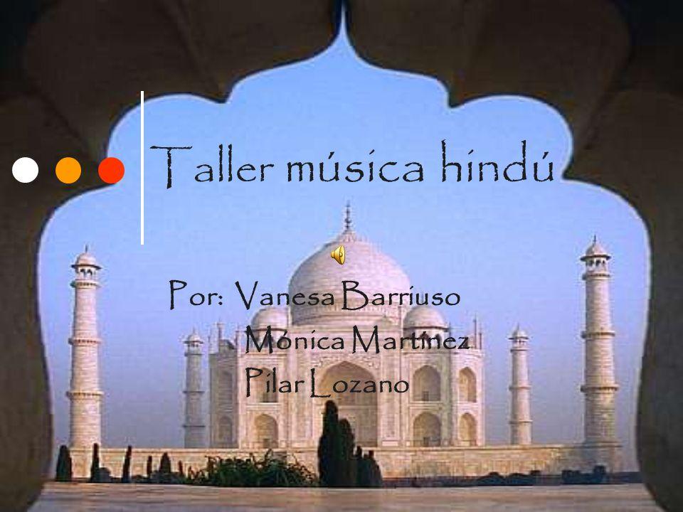 Taller música hindú Por: Vanesa Barriuso Mónica Martínez Pilar Lozano