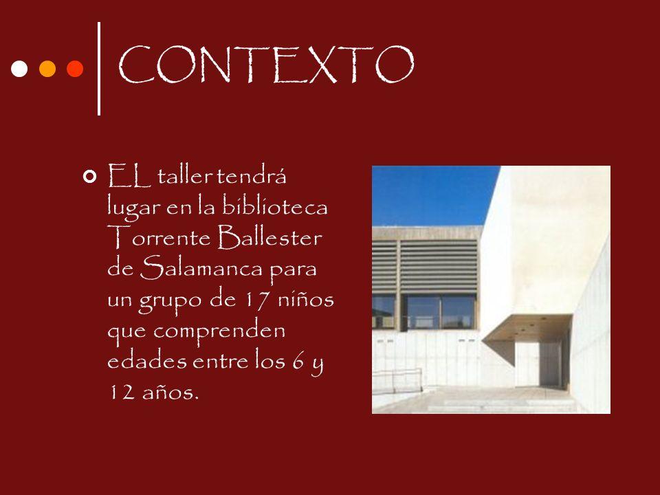 CONTEXTO EL taller tendrá lugar en la biblioteca Torrente Ballester de Salamanca para un grupo de 17 niños que comprenden edades entre los 6 y 12 años