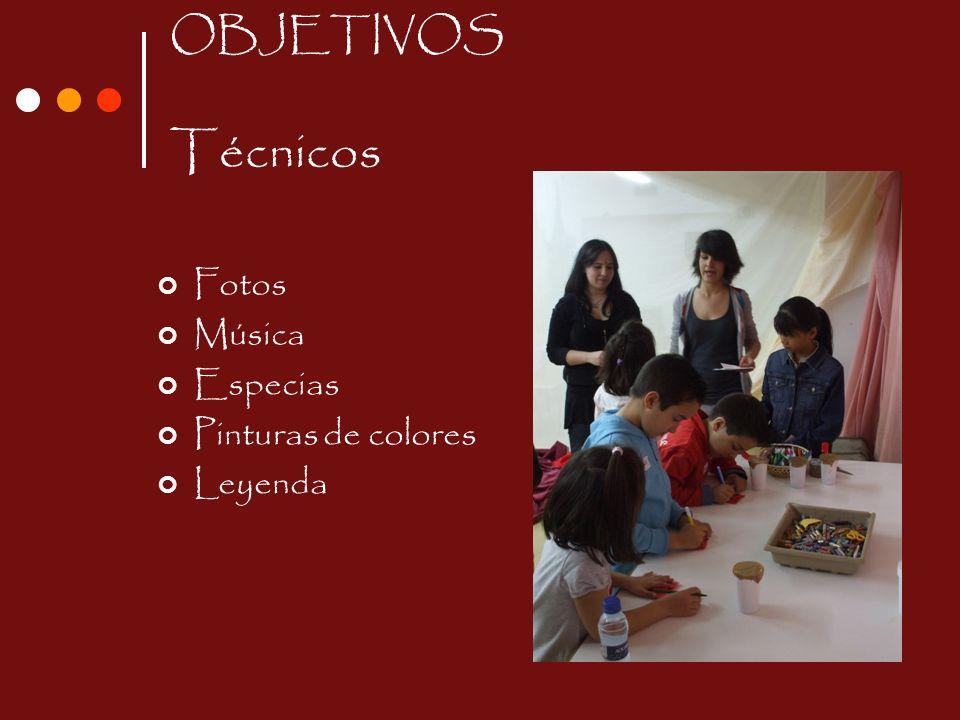 OBJETIVOS Técnicos Fotos Música Especias Pinturas de colores Leyenda