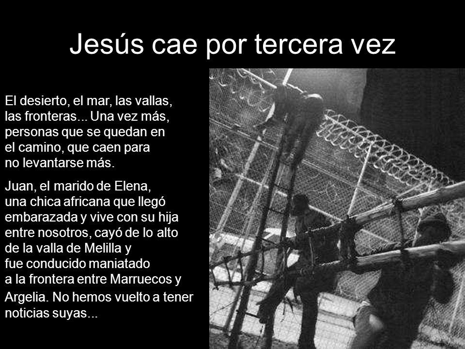 Jesús cae por tercera vez El desierto, el mar, las vallas, las fronteras...