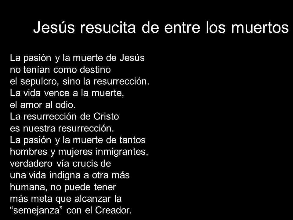 Jesús resucita de entre los muertos La pasión y la muerte de Jesús no tenían como destino el sepulcro, sino la resurrección.