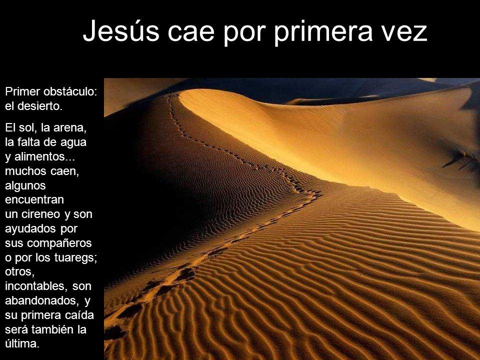 Jesús cae por primera vez Primer obstáculo: el desierto.