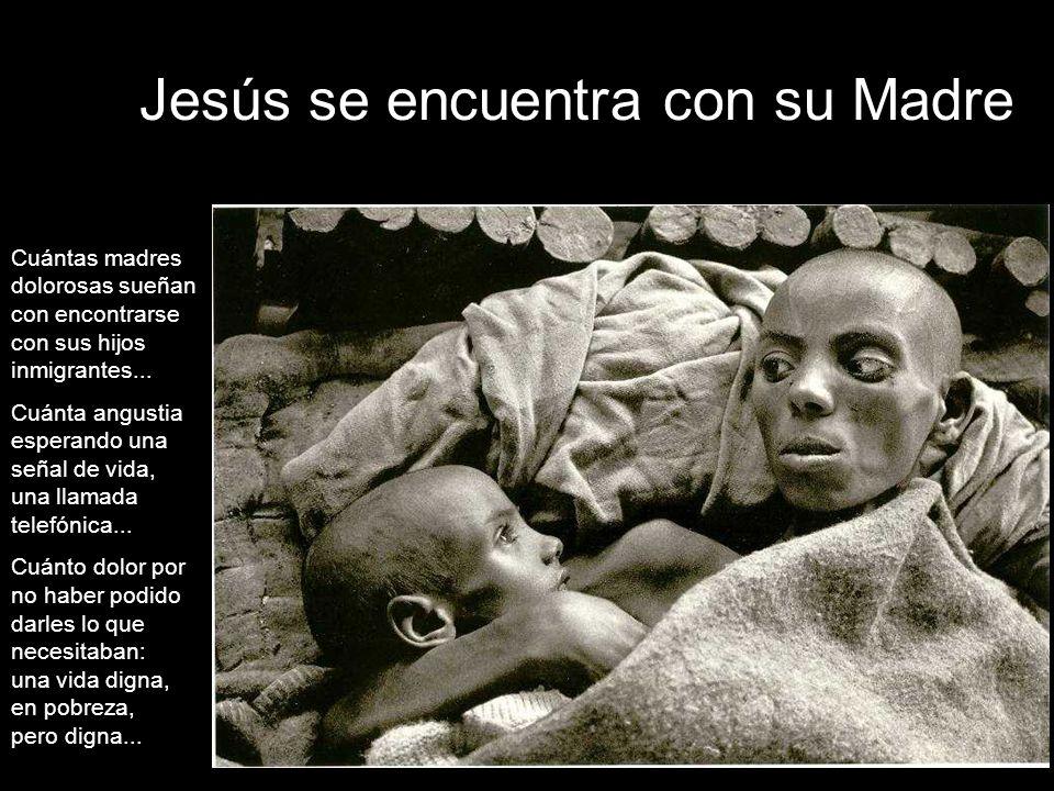 Jesús se encuentra con su Madre Cuántas madres dolorosas sueñan con encontrarse con sus hijos inmigrantes...