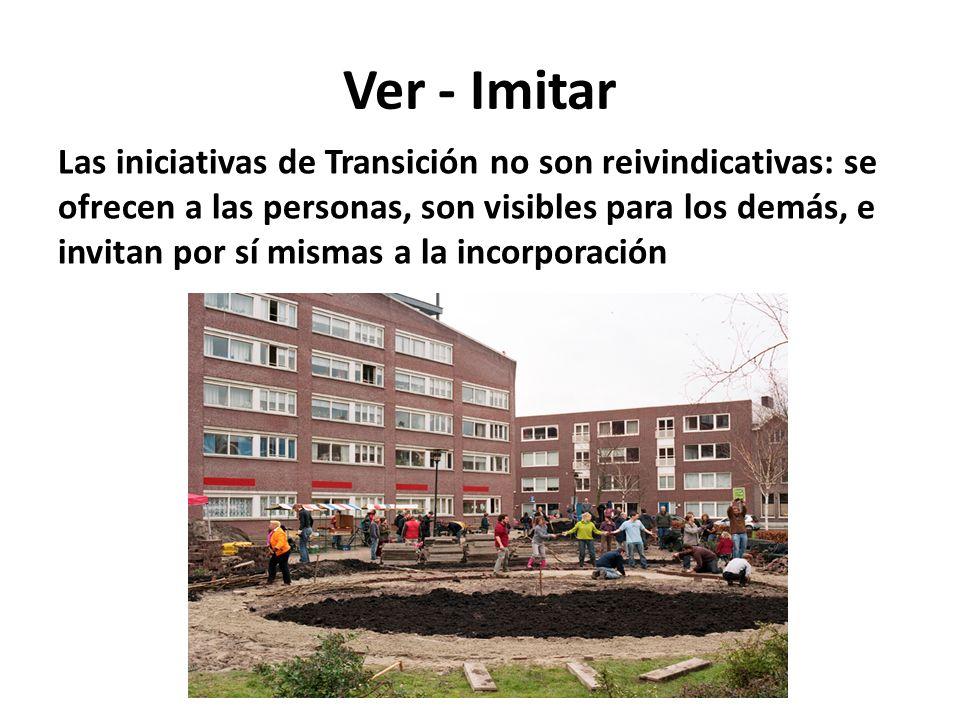 Ver - Imitar Las iniciativas de Transición no son reivindicativas: se ofrecen a las personas, son visibles para los demás, e invitan por sí mismas a la incorporación