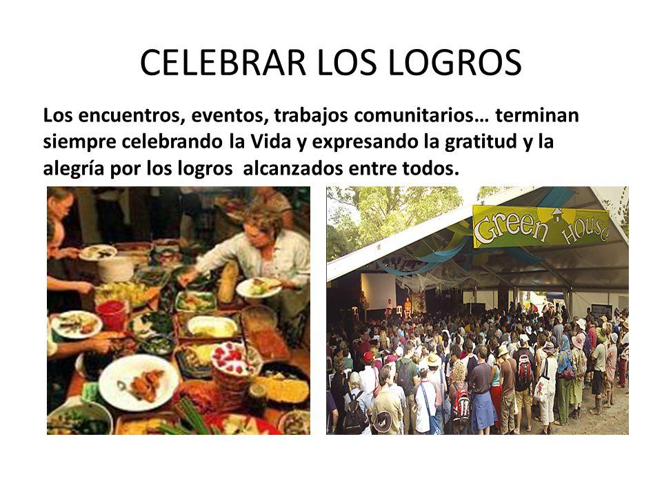CELEBRAR LOS LOGROS Los encuentros, eventos, trabajos comunitarios… terminan siempre celebrando la Vida y expresando la gratitud y la alegría por los logros alcanzados entre todos.