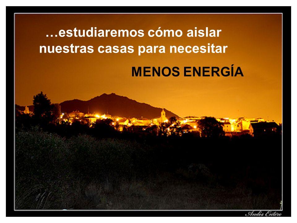 …estudiaremos cómo aislar nuestras casas para necesitar MENOS ENERGÍA