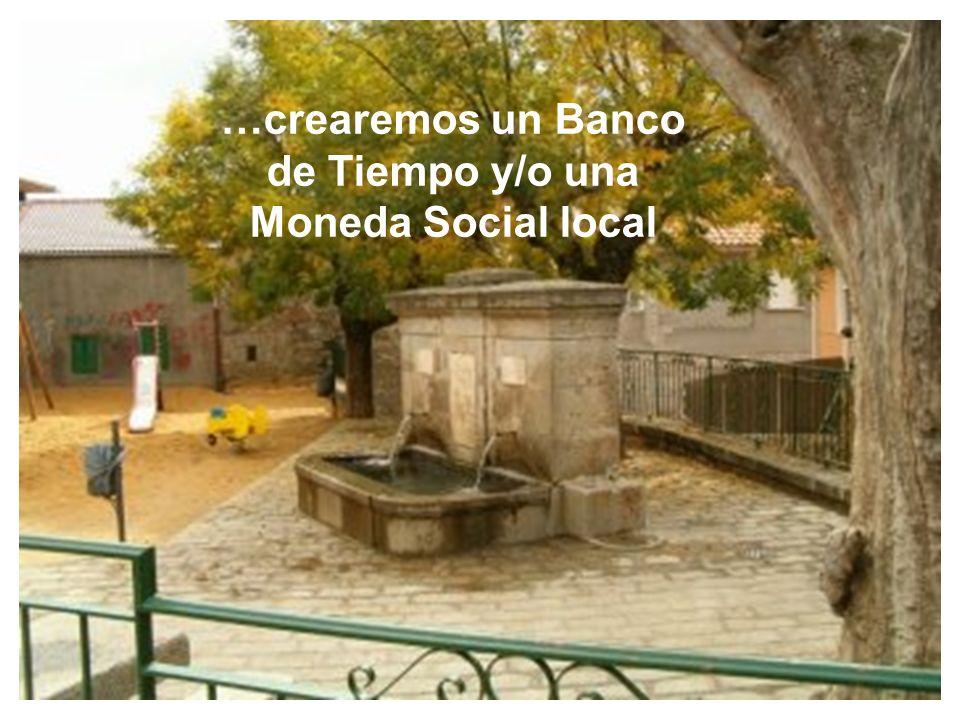 …crearemos un Banco de Tiempo y/o una Moneda Social local