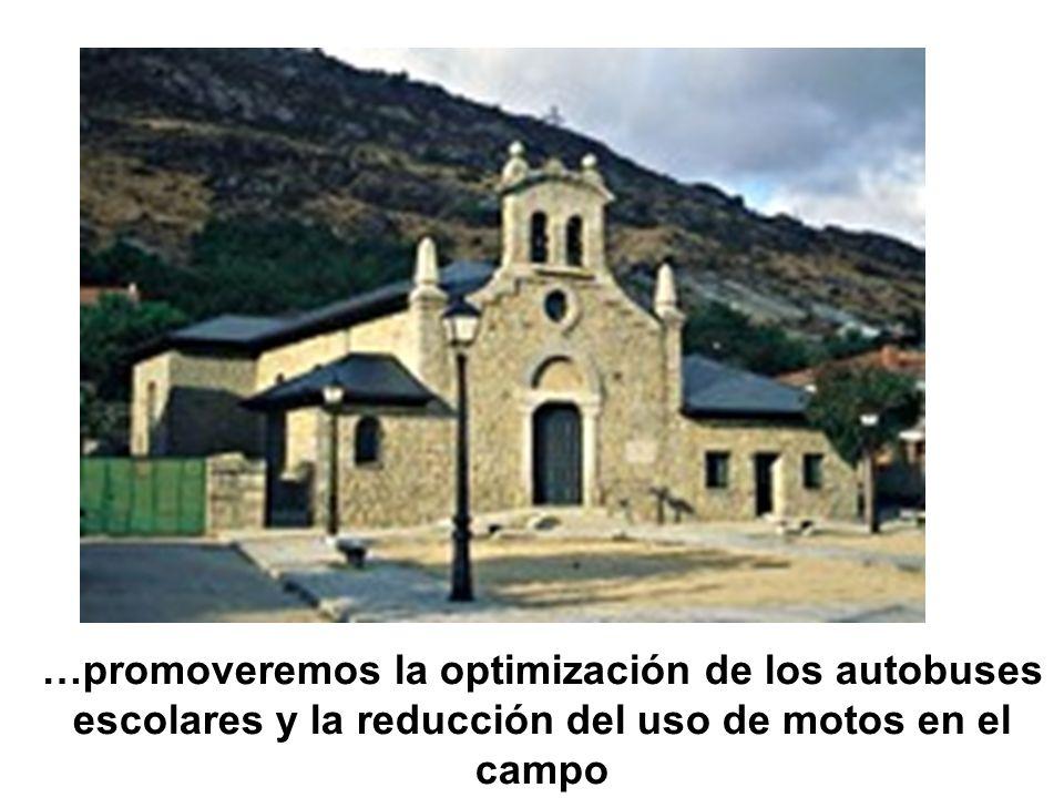 …promoveremos la optimización de los autobuses escolares y la reducción del uso de motos en el campo