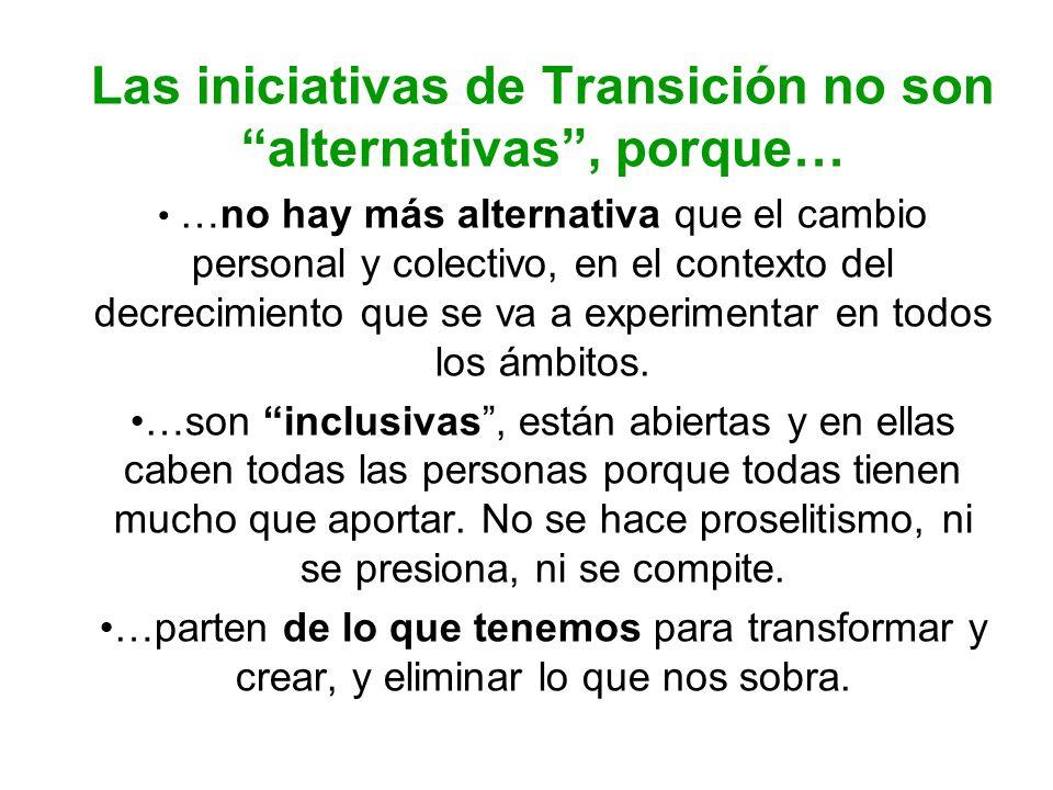 Las iniciativas de Transición no son alternativas, porque… …no hay más alternativa que el cambio personal y colectivo, en el contexto del decrecimient
