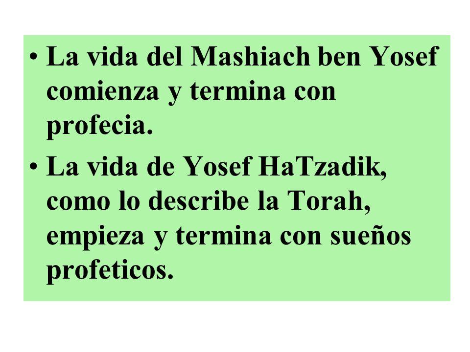 La vida del Mashiach ben Yosef comienza y termina con profecia. La vida de Yosef HaTzadik, como lo describe la Torah, empieza y termina con sueños pro
