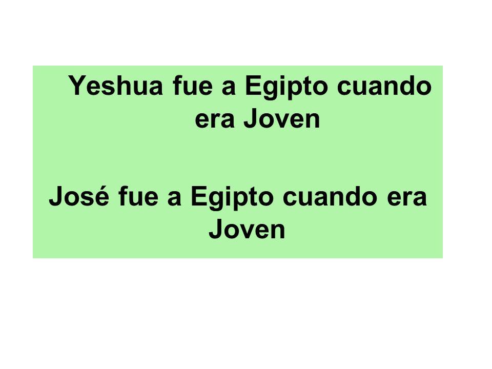 Yeshua fue a Egipto cuando era Joven José fue a Egipto cuando era Joven