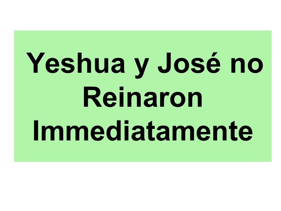 Yeshua y José no Reinaron Immediatamente
