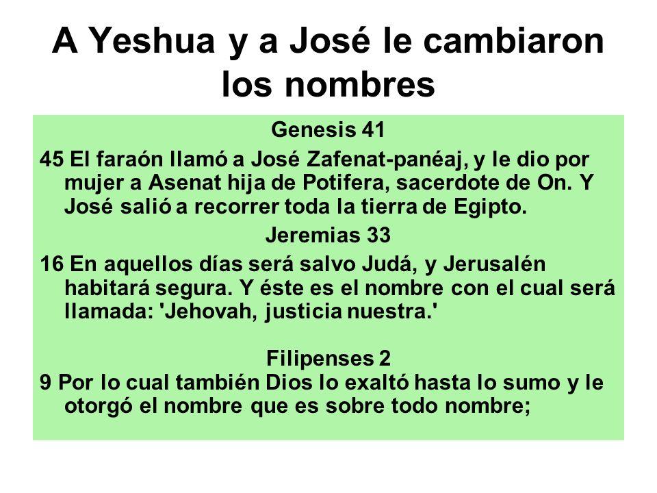 A Yeshua y a José le cambiaron los nombres Genesis 41 45 El faraón llamó a José Zafenat-panéaj, y le dio por mujer a Asenat hija de Potifera, sacerdot