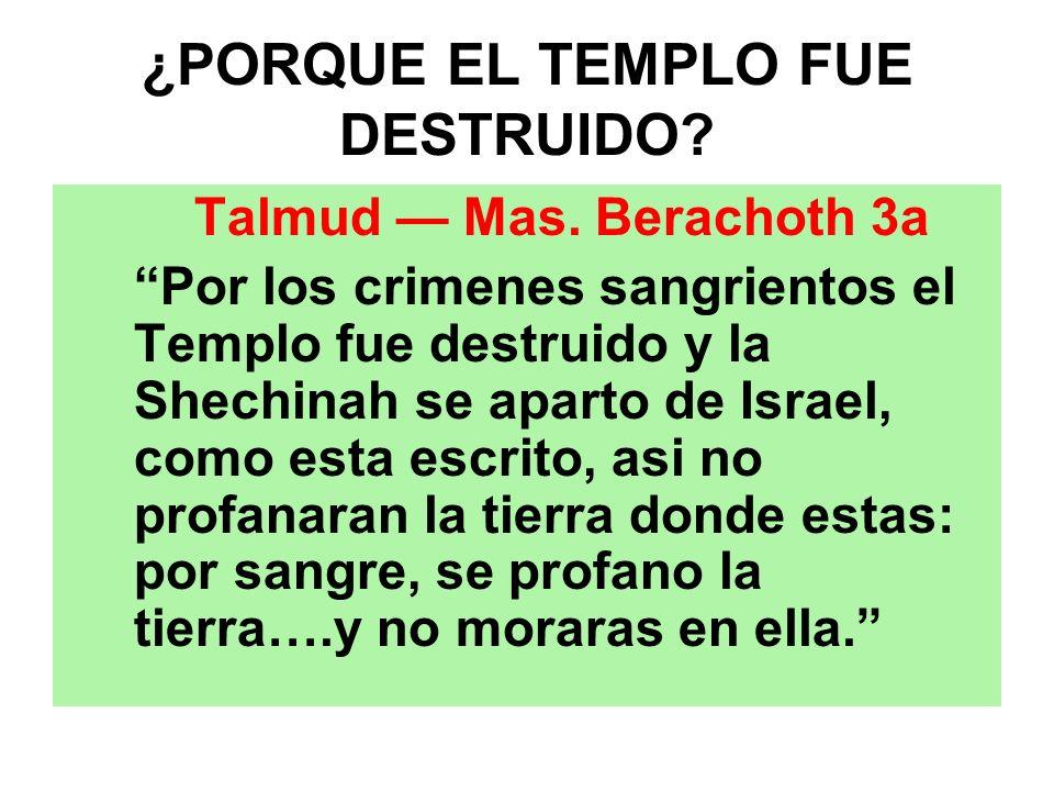 ¿PORQUE EL TEMPLO FUE DESTRUIDO? Talmud Mas. Berachoth 3a Por los crimenes sangrientos el Templo fue destruido y la Shechinah se aparto de Israel, com