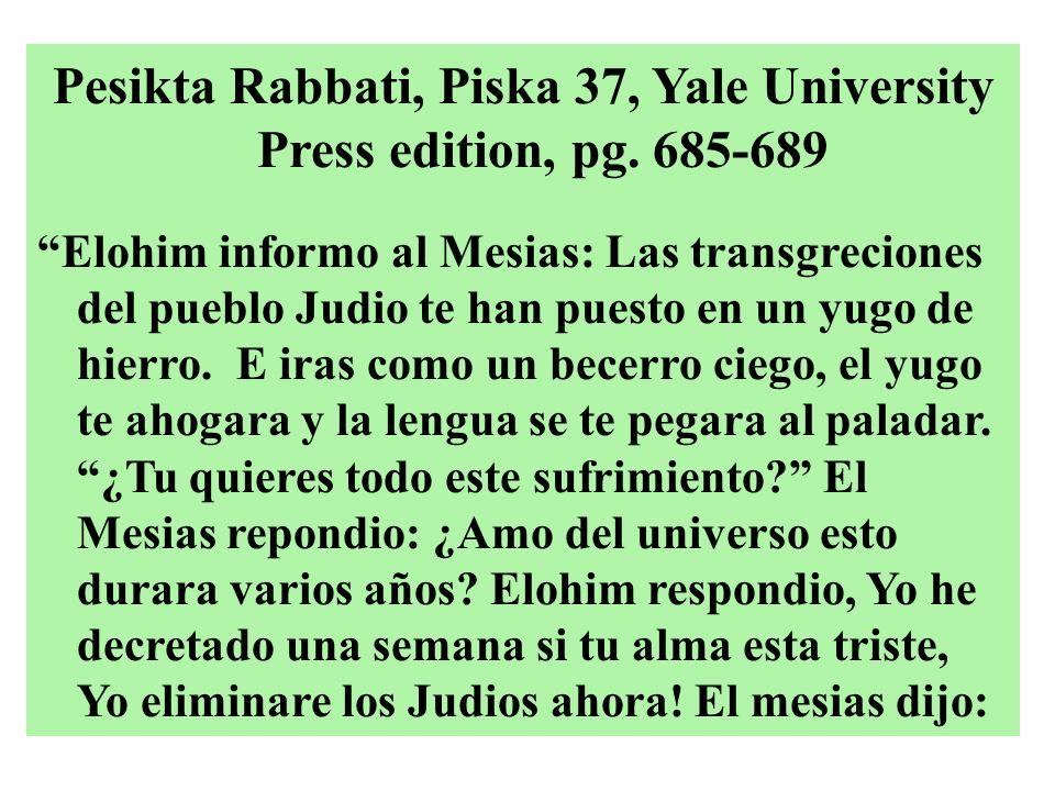 Pesikta Rabbati, Piska 37, Yale University Press edition, pg. 685-689 Elohim informo al Mesias: Las transgreciones del pueblo Judio te han puesto en u