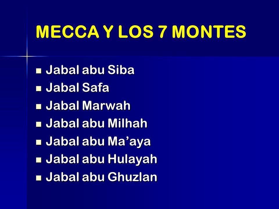 MECCA Y LOS 7 MONTES Jabal abu Siba Jabal abu Siba Jabal Safa Jabal Safa Jabal Marwah Jabal Marwah Jabal abu Milhah Jabal abu Milhah Jabal abu Maaya J